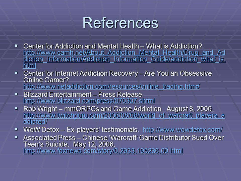 References  Center for Addiction and Mental Health – What is Addiction.