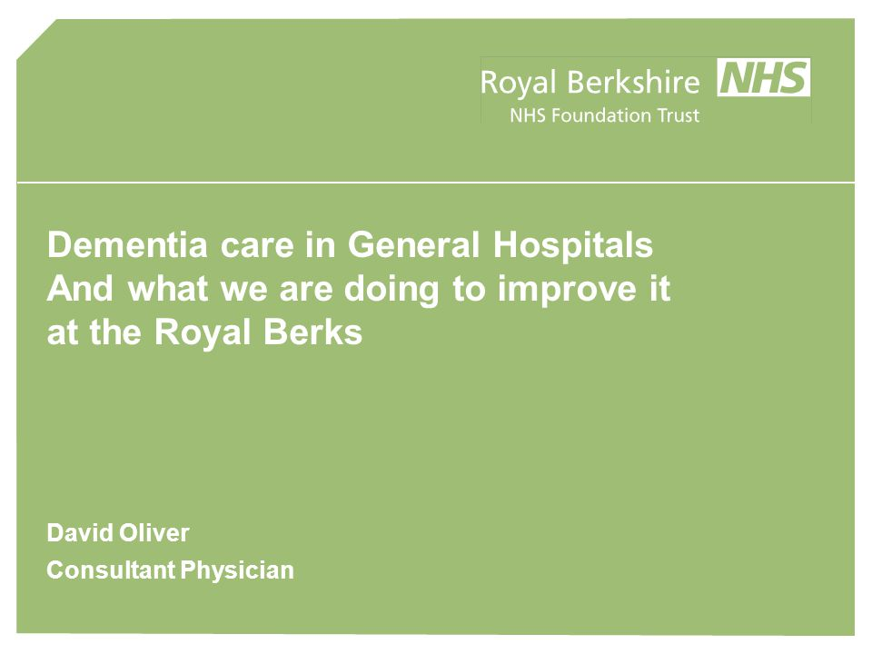 Dementia & Elderly Care seminar National Audit Office Report 2010  Effective identification of patients with dementia on admission and more proactive co-ordinated management of their care and discharge could produce savings of £64m and £102 m a year nationally