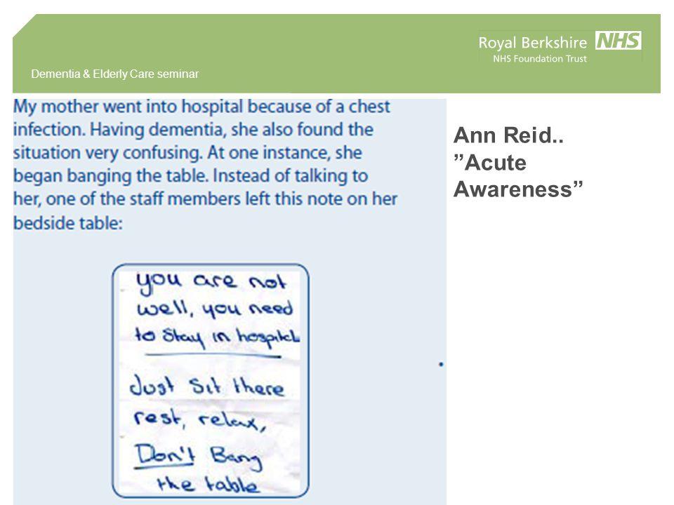 Dementia & Elderly Care seminar Ann Reid.. Acute Awareness