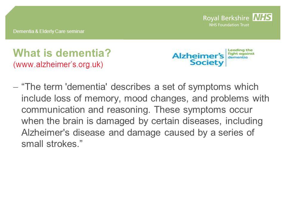 Dementia & Elderly Care seminar www.alzheimer's.org.uk  Dementia is progressive, which means the symptoms will gradually get worse.