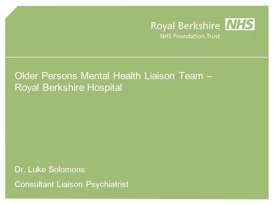 Older Persons Mental Health Liaison Team – Royal Berkshire Hospital Dr.