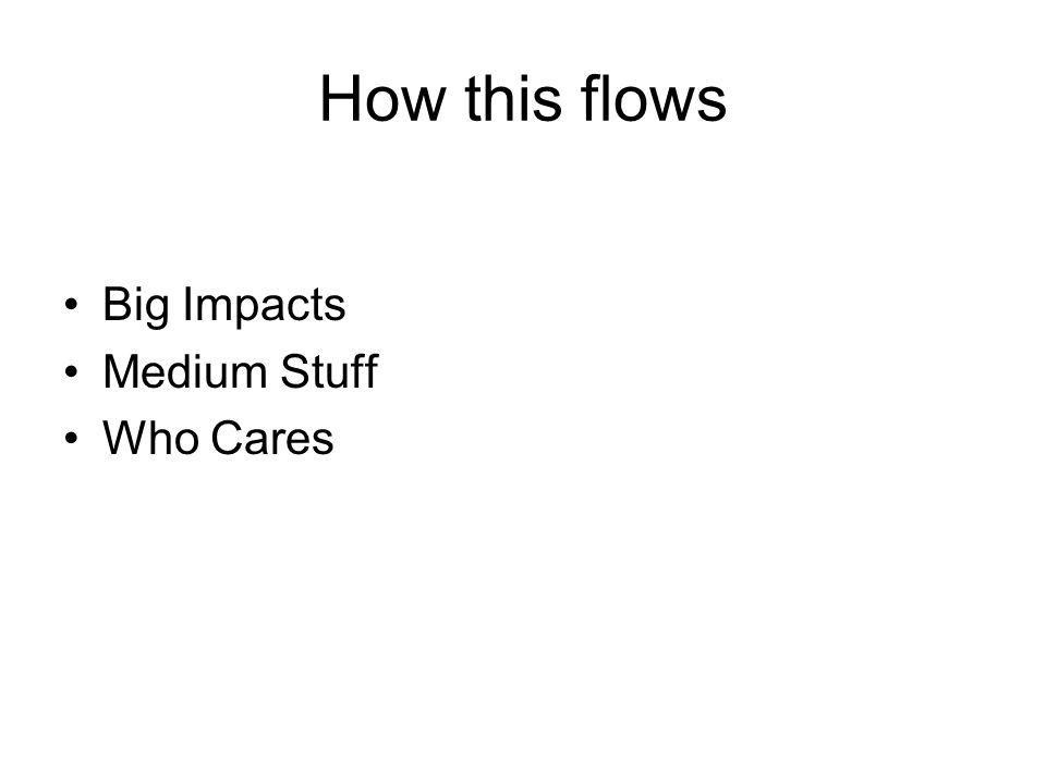 How this flows Big Impacts Medium Stuff Who Cares