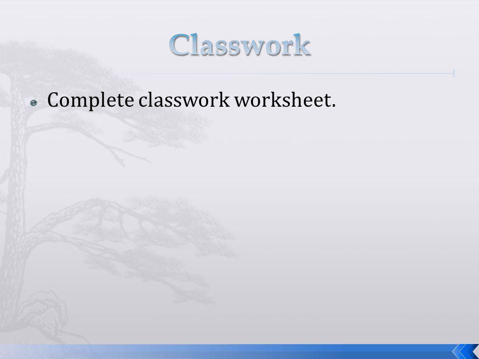  Complete classwork worksheet.