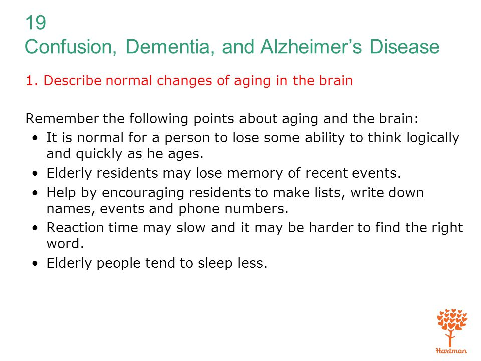 19 Confusion, Dementia, and Alzheimer's Disease 1. Describe normal changes of aging in the brain Remember the following points about aging and the bra
