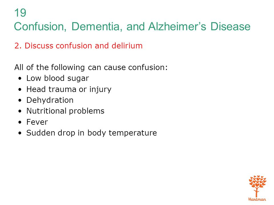 19 Confusion, Dementia, and Alzheimer's Disease 2. Discuss confusion and delirium All of the following can cause confusion: Low blood sugar Head traum