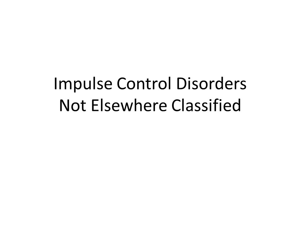 Impulse Control Disorders Not Elsewhere Classified