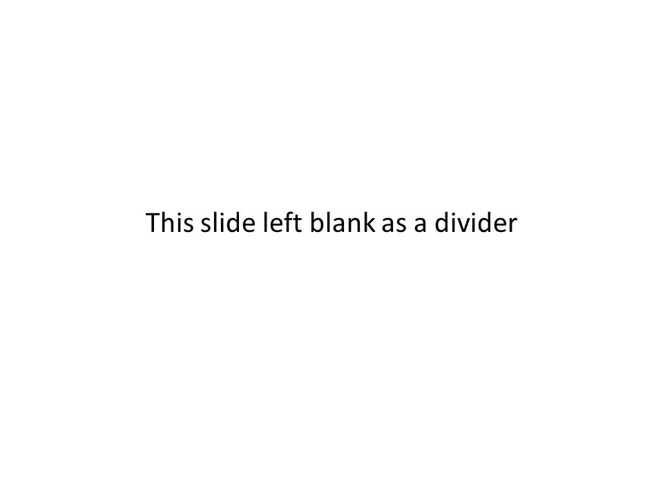 This slide left blank as a divider