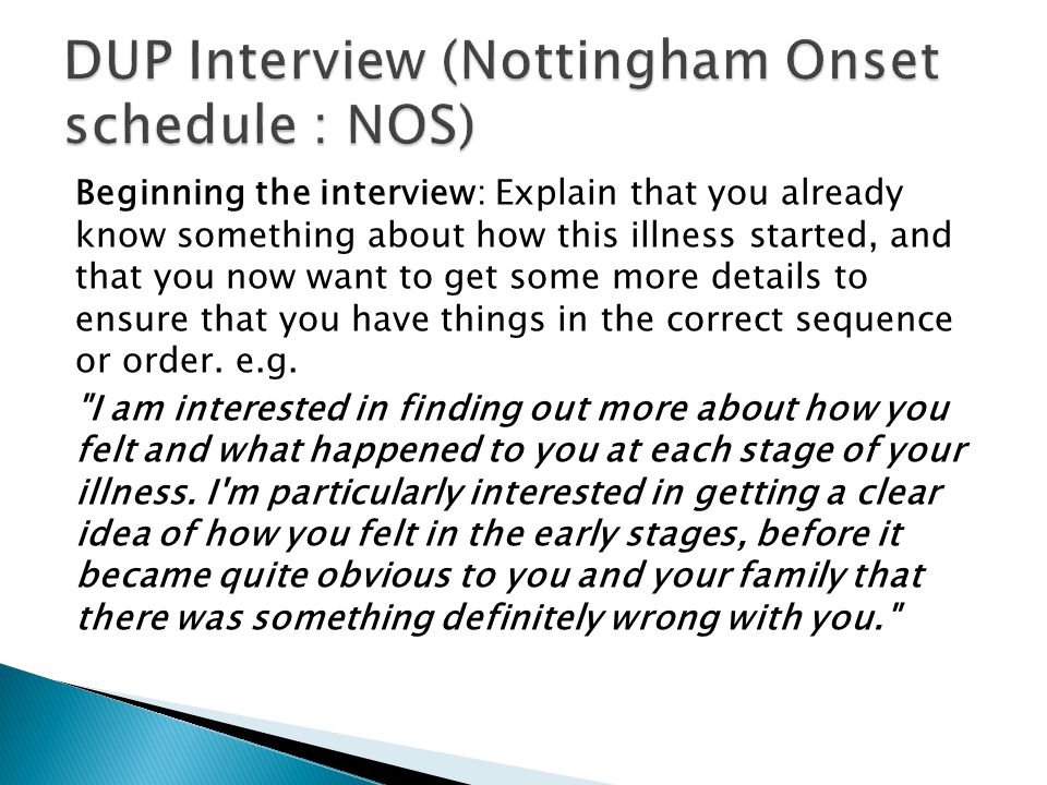 Beginning the interview: Explain that you already know something about how this illness started, and that you now want to get some more details to ens