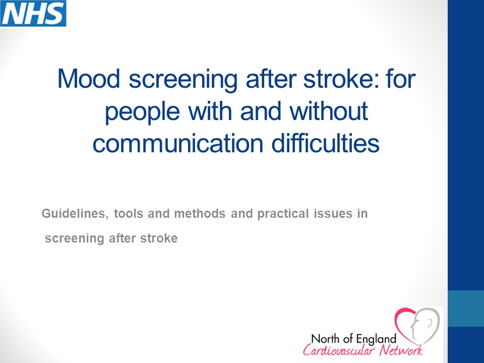 Aims of the session To outline national guidelines for screening patients for issues of mood after experiencing a stroke.