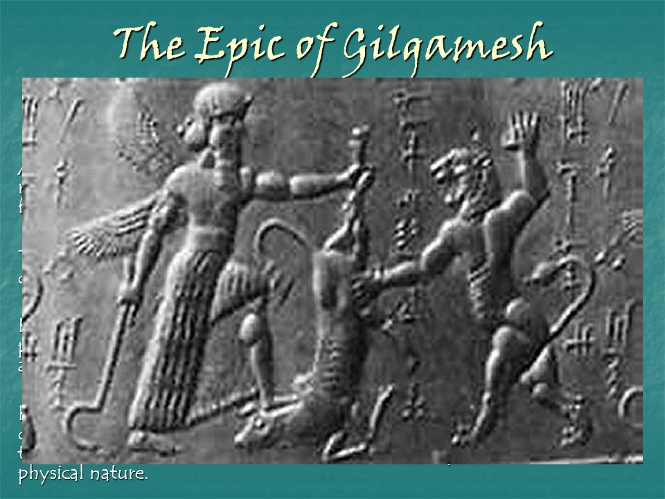"""The Epic of Gilgamesh Timor mortis conturbat me """"The fear of death consumes me"""" All of the episodes in the poem share this common theme--how the reali"""