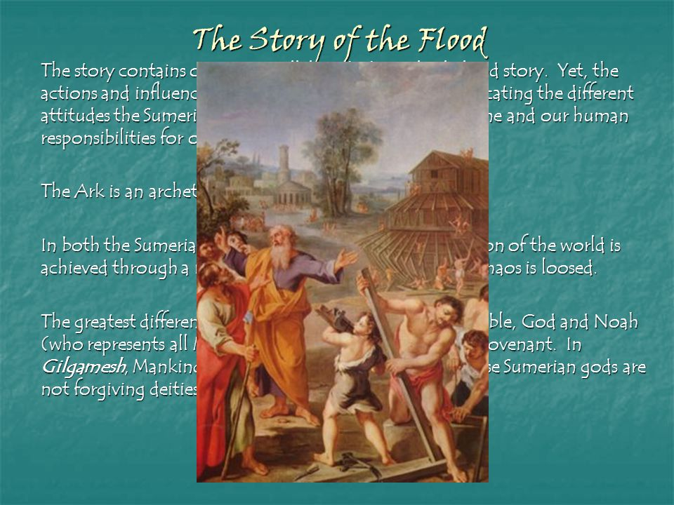 The story contains obvious parallels with the biblical Flood story. Yet, the actions and influence of the gods are quite different, indicating the dif