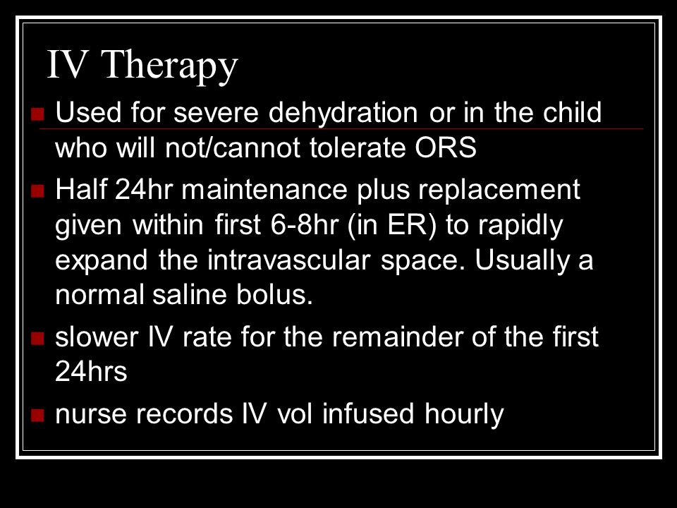 IV Therapy Used for severe dehydration or in the child who will not/cannot tolerate ORS Half 24hr maintenance plus replacement given within first 6-8h