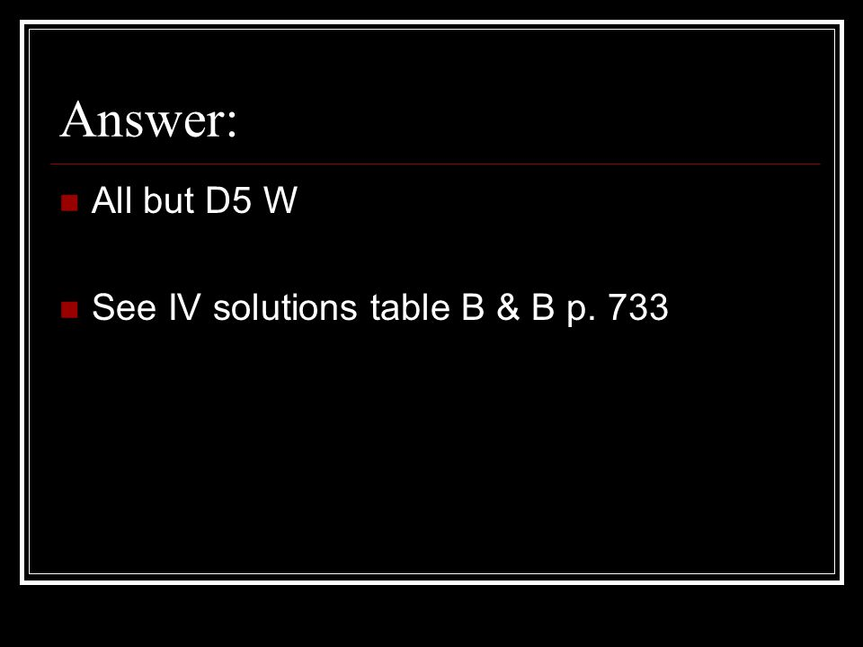 Answer: All but D5 W See IV solutions table B & B p. 733