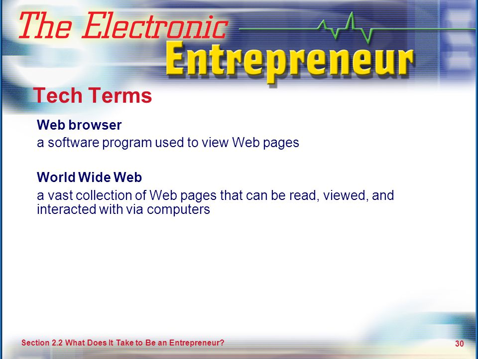 Your Potential as an Entrepreneur 30 Section 2.2 What Does It Take to Be an Entrepreneur? 30 Tech Terms Web browser a software program used to view We