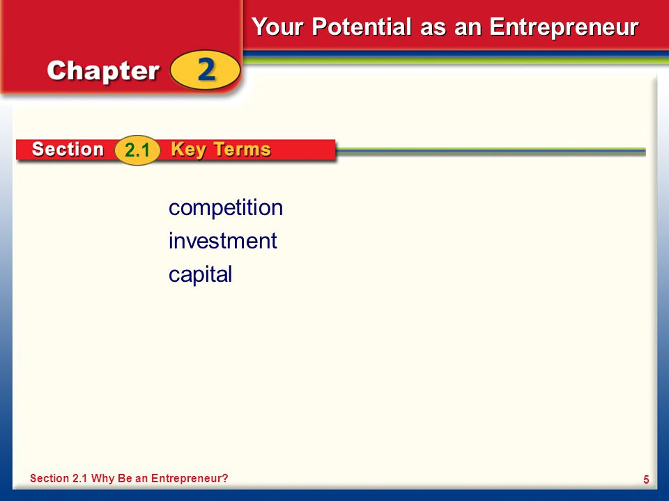 Your Potential as an Entrepreneur 5 competition investment capital Section 2.1 Why Be an Entrepreneur.