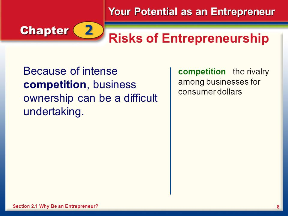 Your Potential as an Entrepreneur 8 Risks of Entrepreneurship Because of intense competition, business ownership can be a difficult undertaking. compe