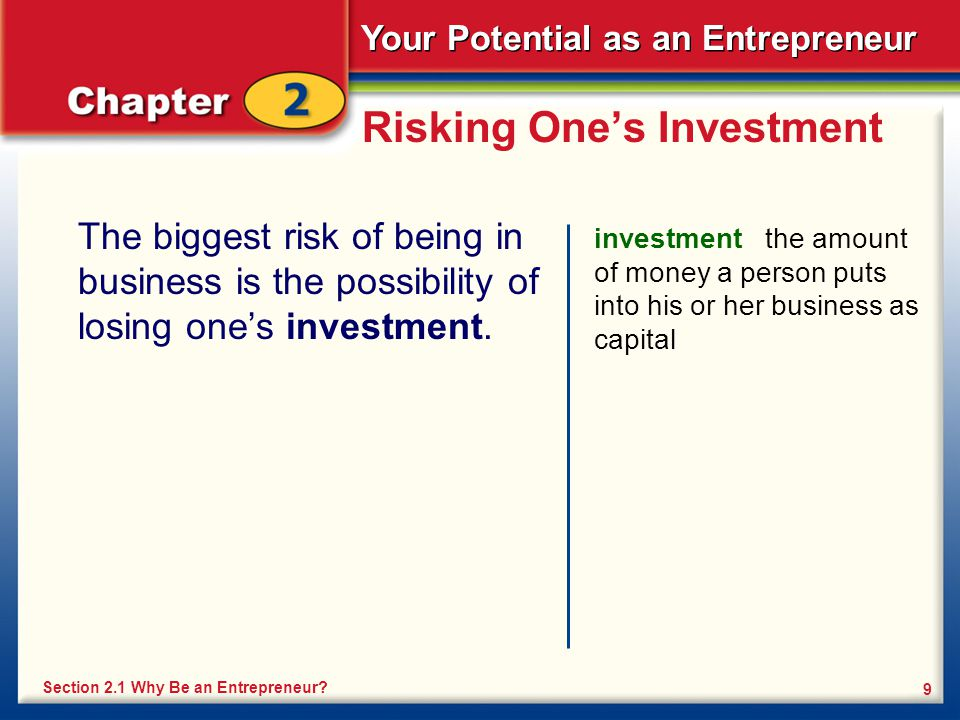 Your Potential as an Entrepreneur 9 Risking One's Investment The biggest risk of being in business is the possibility of losing one's investment.