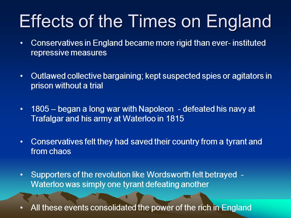 Effects of the Times on England Conservatives in England became more rigid than ever- instituted repressive measures Outlawed collective bargaining; k