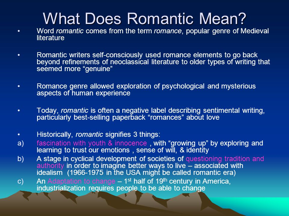 What Does Romantic Mean? Word romantic comes from the term romance, popular genre of Medieval literature Romantic writers self-consciously used romanc