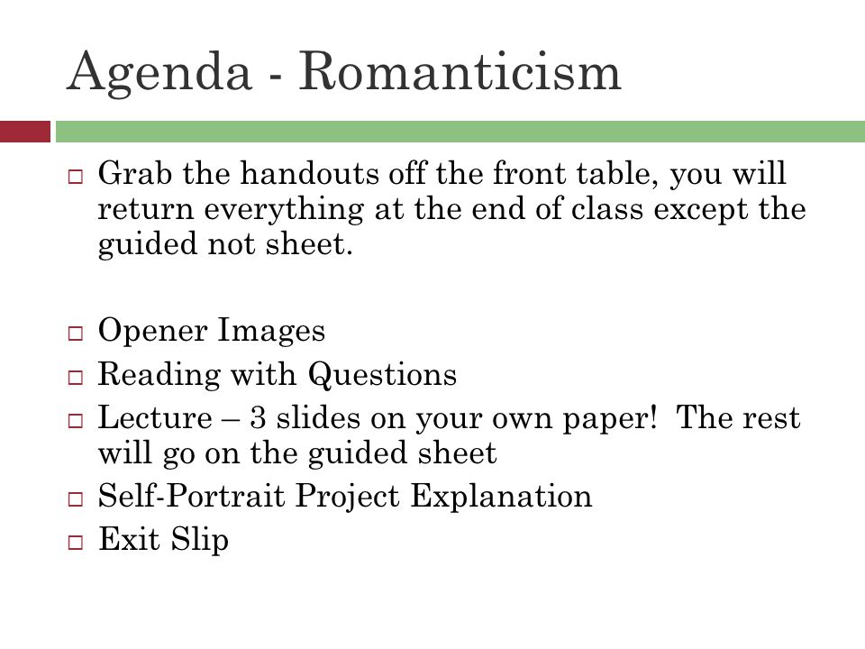 Agenda - Romanticism  Grab the handouts off the front table, you will return everything at the end of class except the guided not sheet.