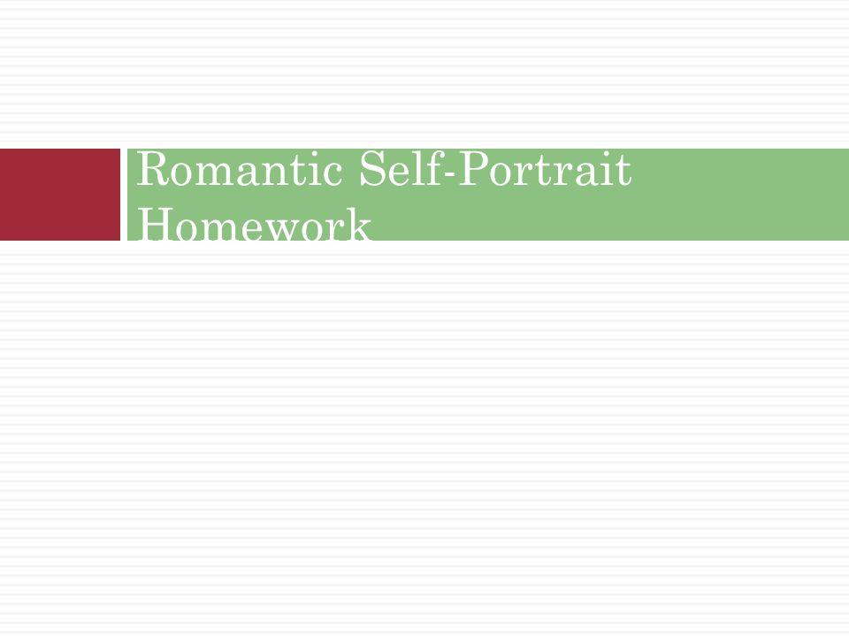 Romantic Self-Portrait Homework