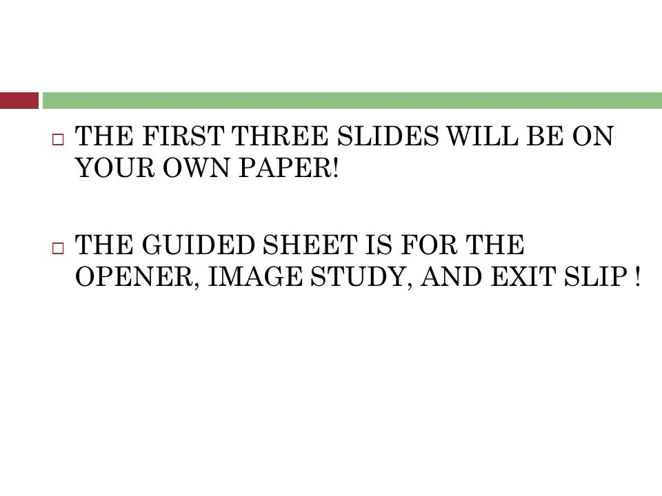  THE FIRST THREE SLIDES WILL BE ON YOUR OWN PAPER.