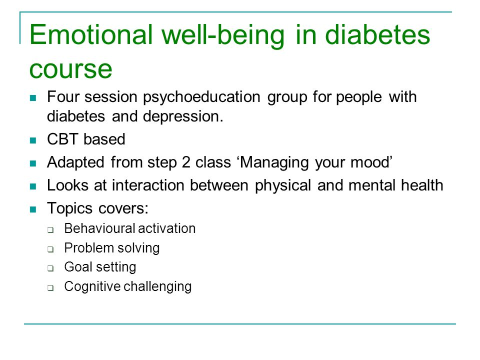 Emotional well-being in diabetes course Four session psychoeducation group for people with diabetes and depression.