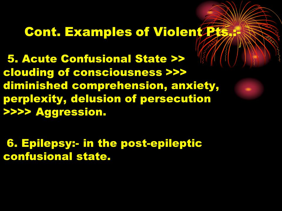 Cont. Examples of Violent Pts.:- 5.