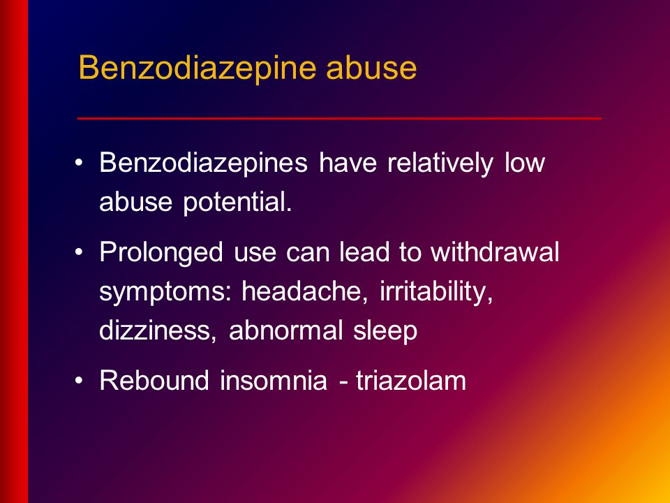 Benzodiazepines have relatively low abuse potential.