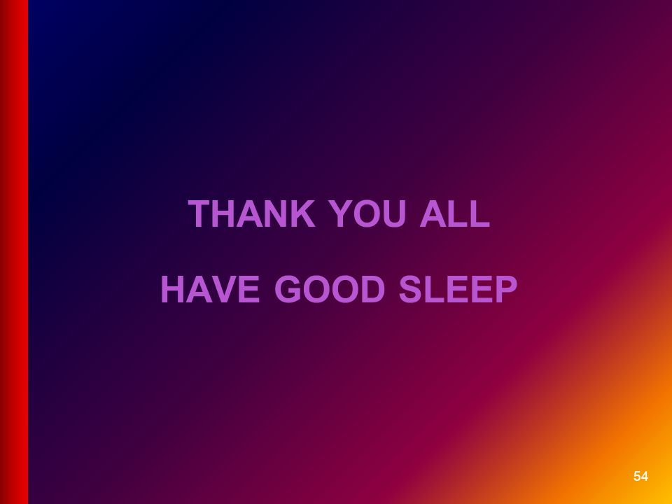 THANK YOU ALL HAVE GOOD SLEEP 54