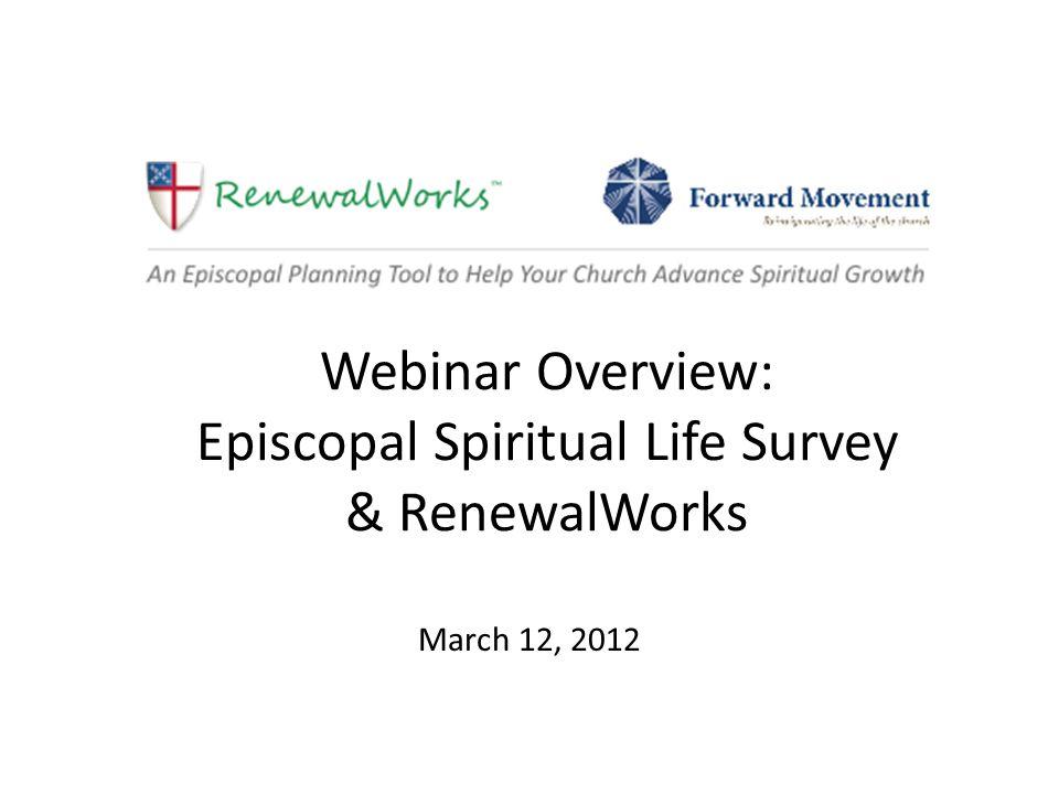 Webinar Overview: Episcopal Spiritual Life Survey & RenewalWorks March 12, 2012