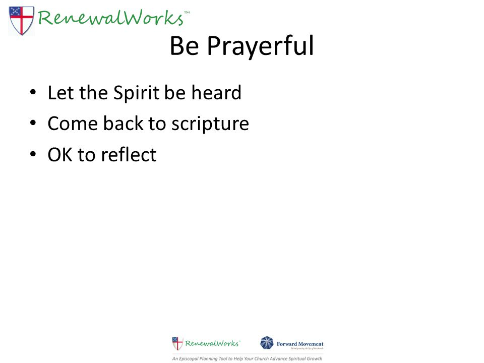 Be Prayerful Let the Spirit be heard Come back to scripture OK to reflect