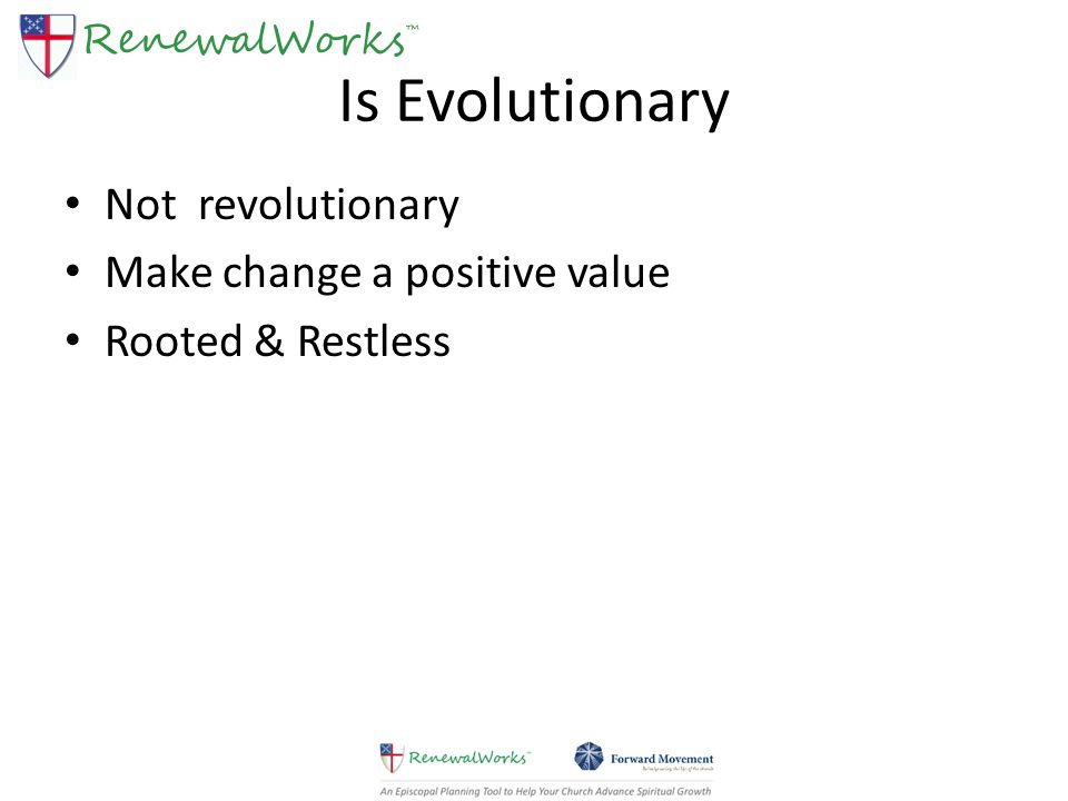 Is Evolutionary Not revolutionary Make change a positive value Rooted & Restless