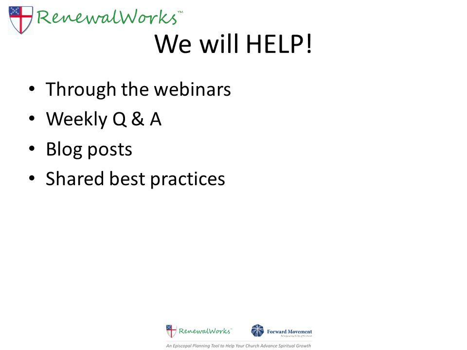 We will HELP! Through the webinars Weekly Q & A Blog posts Shared best practices