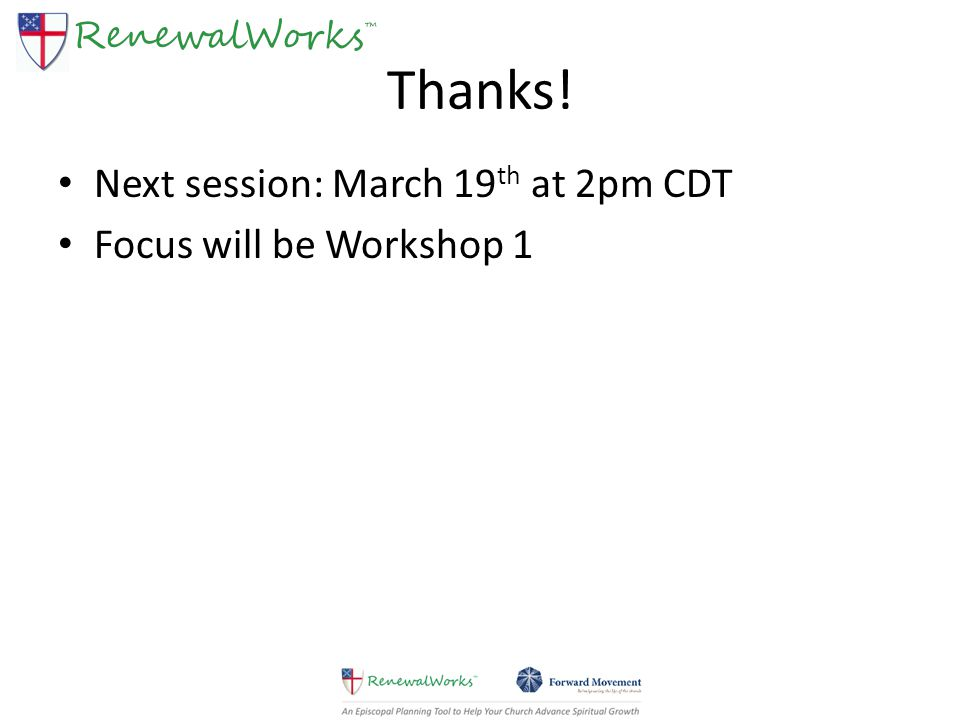 Thanks! Next session: March 19 th at 2pm CDT Focus will be Workshop 1