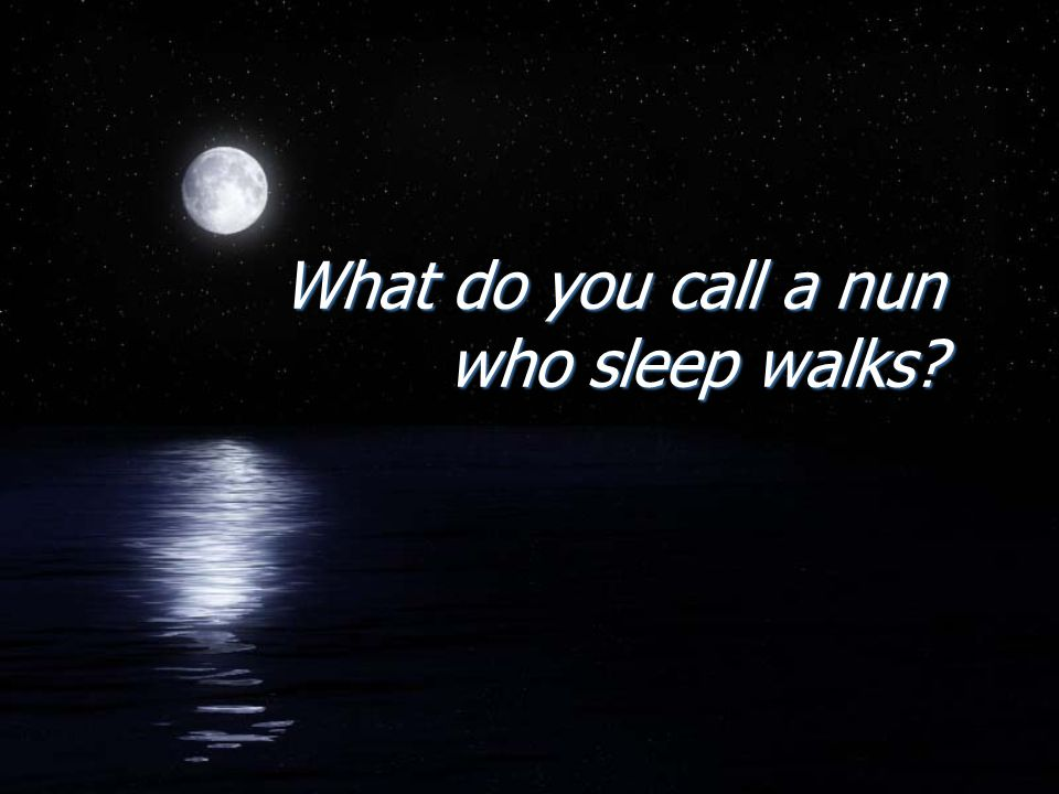 What do you call a nun who sleep walks?