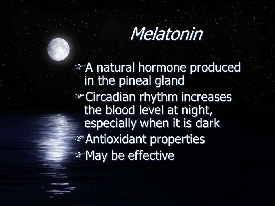 Melatonin FA natural hormone produced in the pineal gland FCircadian rhythm increases the blood level at night, especially when it is dark FAntioxidan