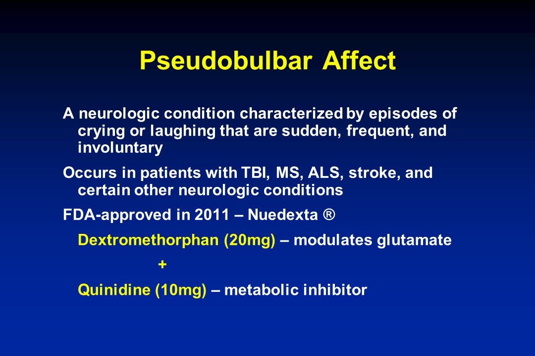 Pseudobulbar Affect A neurologic condition characterized by episodes of crying or laughing that are sudden, frequent, and involuntary Occurs in patien