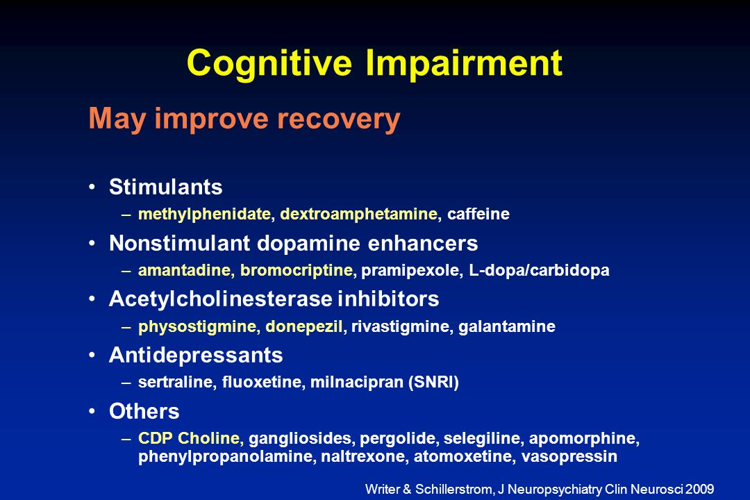 Cognitive Impairment May improve recovery Stimulants –methylphenidate, dextroamphetamine, caffeine Nonstimulant dopamine enhancers –amantadine, bromoc