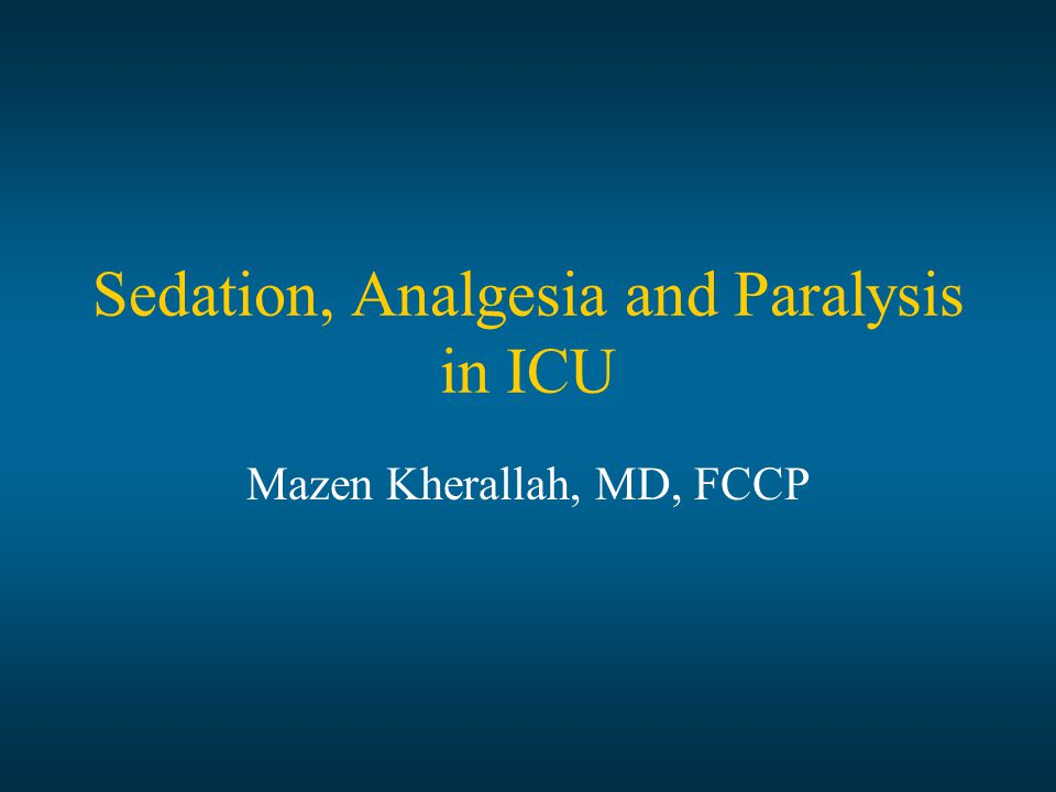 Sedation, Analgesia and Paralysis in ICU Mazen Kherallah, MD, FCCP