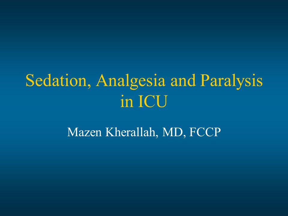 Sedation, Analgesia and Paralysis in ICU Mazen Kherallah, MD, FCCP