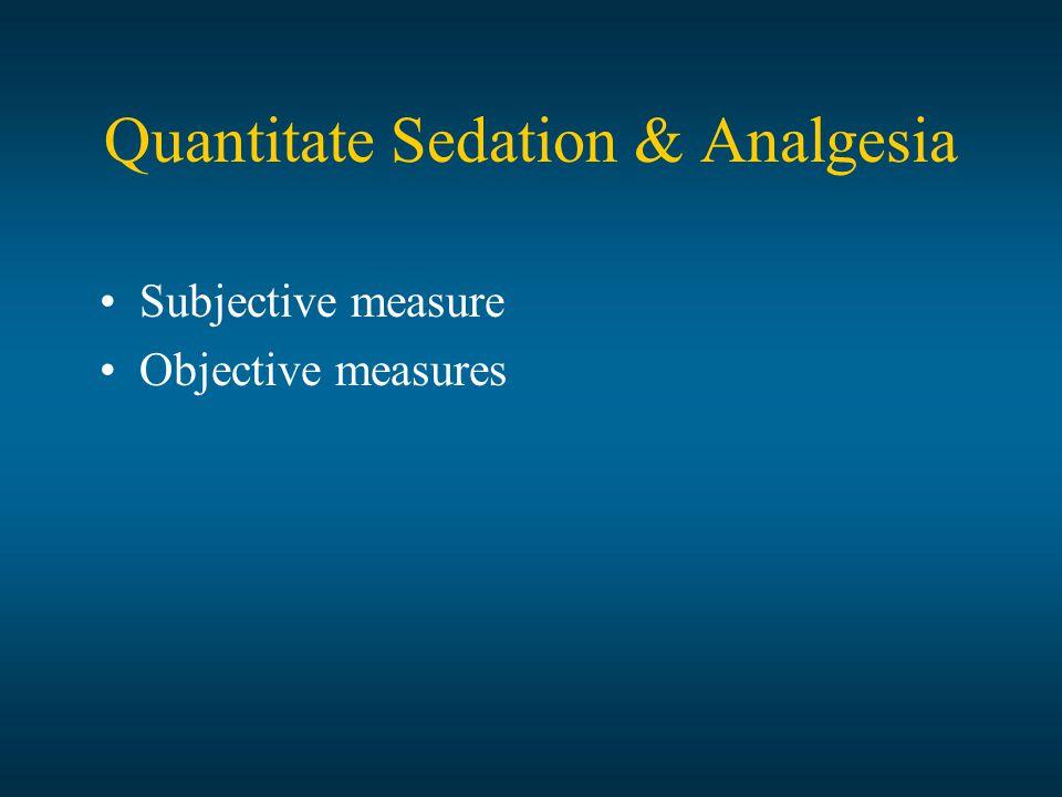 Quantitate Sedation & Analgesia Subjective measure Objective measures