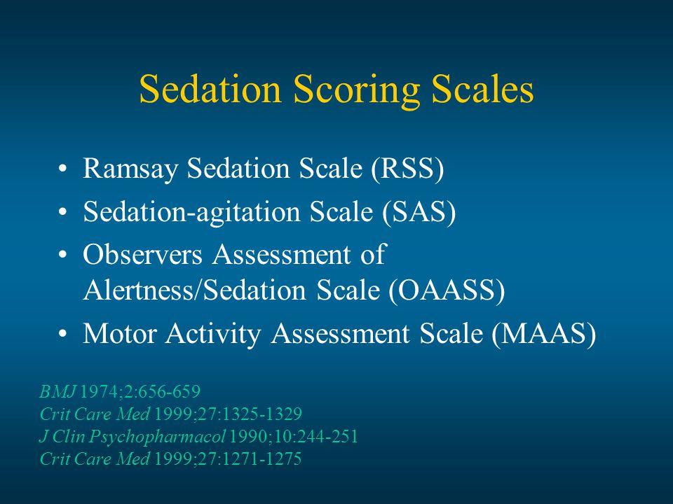 Sedation Scoring Scales Ramsay Sedation Scale (RSS) Sedation-agitation Scale (SAS) Observers Assessment of Alertness/Sedation Scale (OAASS) Motor Acti