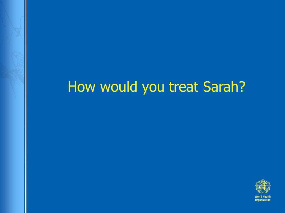 How would you treat Sarah?