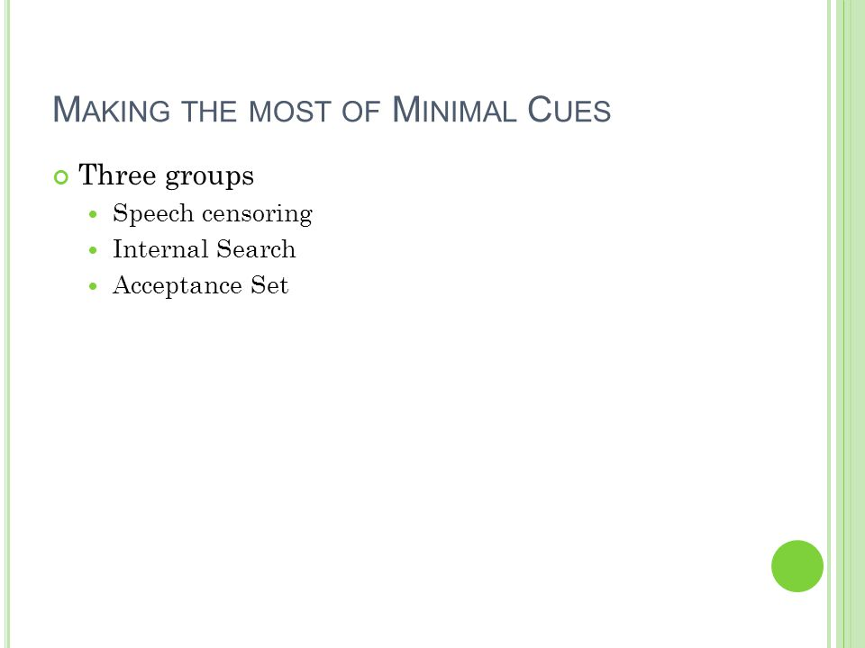 M AKING THE MOST OF M INIMAL C UES Three groups Speech censoring Internal Search Acceptance Set