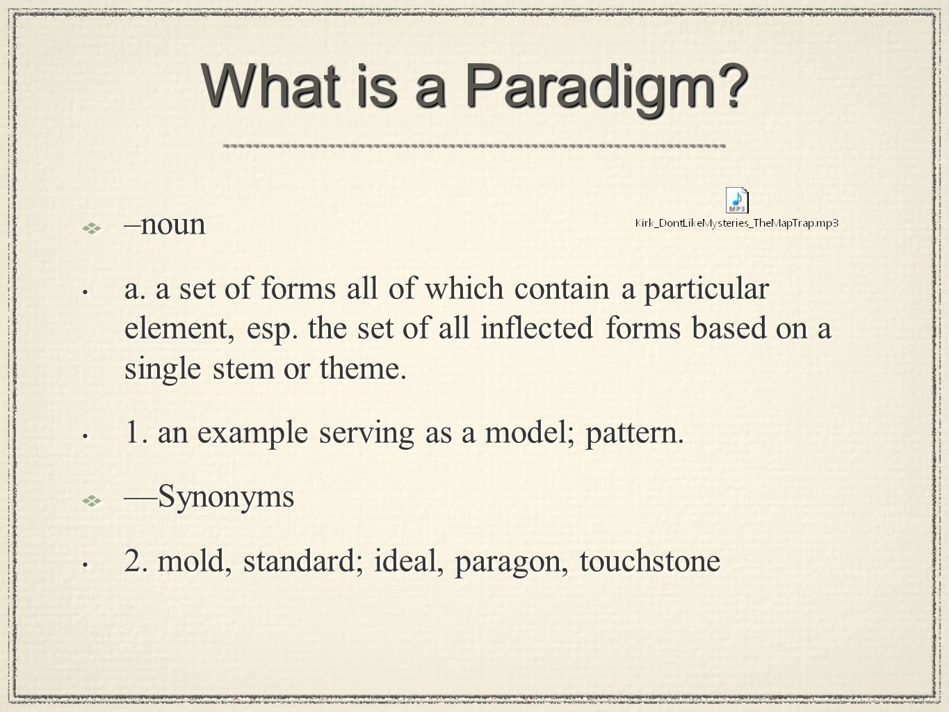 What is a Paradigm. –noun a. a set of forms all of which contain a particular element, esp.