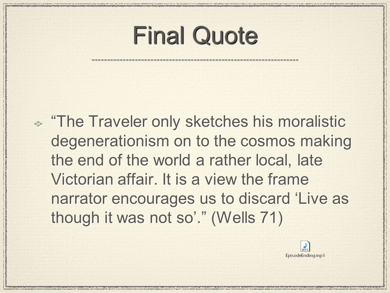 Final Quote The Traveler only sketches his moralistic degenerationism on to the cosmos making the end of the world a rather local, late Victorian affair.