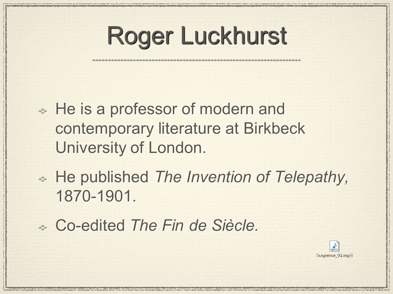 Roger Luckhurst He is a professor of modern and contemporary literature at Birkbeck University of London.