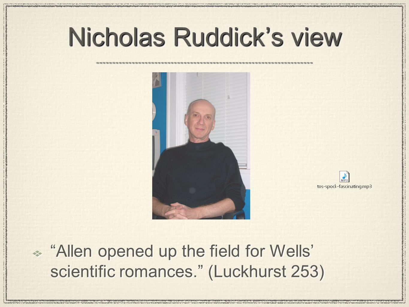 Nicholas Ruddick's view Allen opened up the field for Wells' scientific romances. (Luckhurst 253)