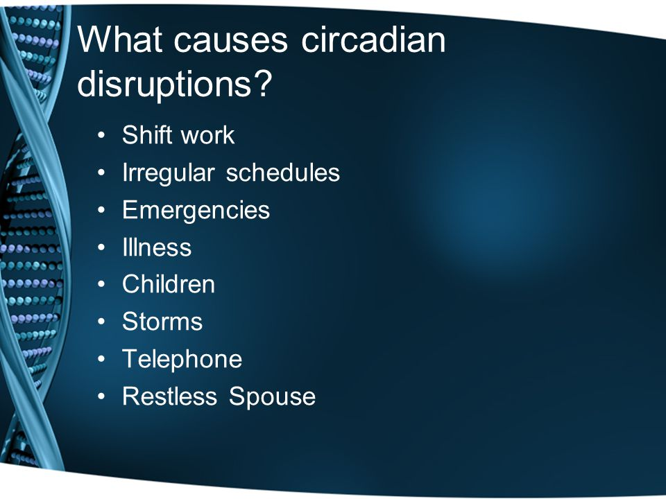 What causes circadian disruptions.